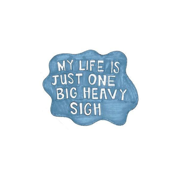 My life is just one big heavy sigh Picture Quote #1