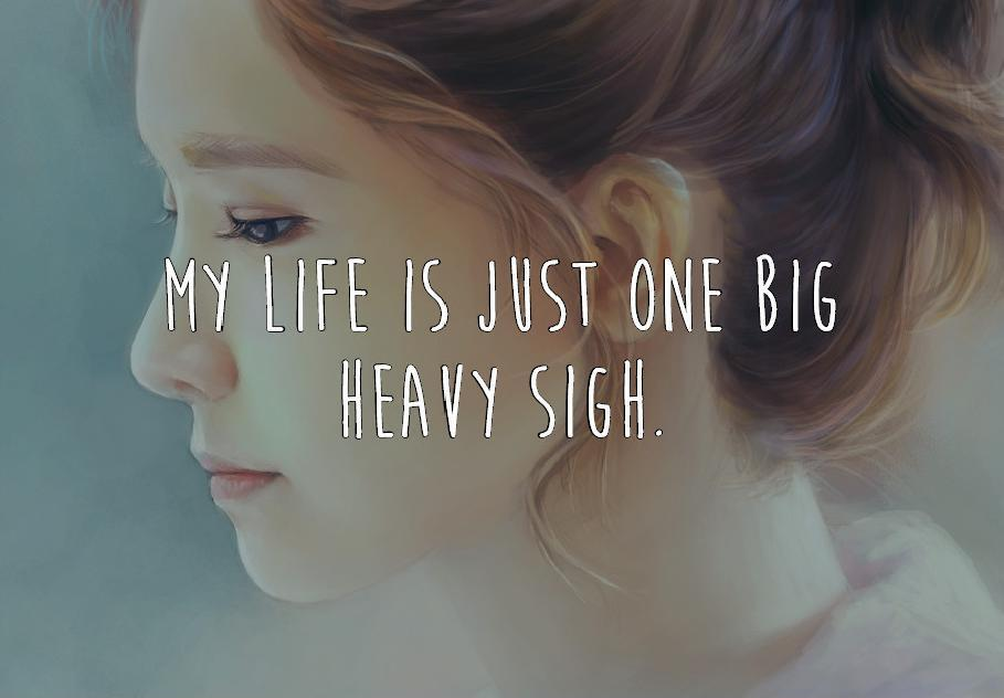 My life is just one big heavy sigh Picture Quote #2