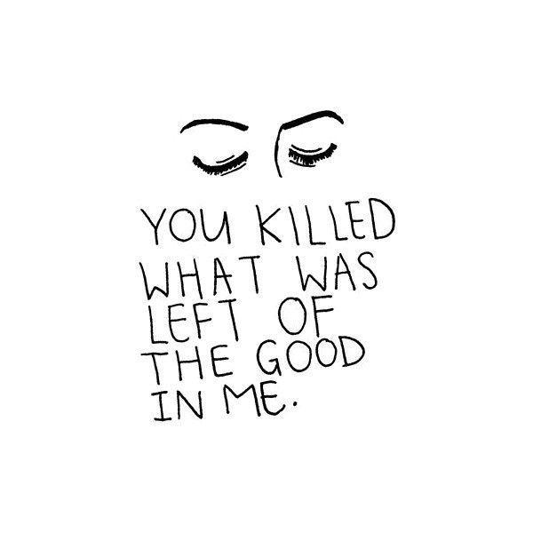 You killed what was left of the good in me Picture Quote #1