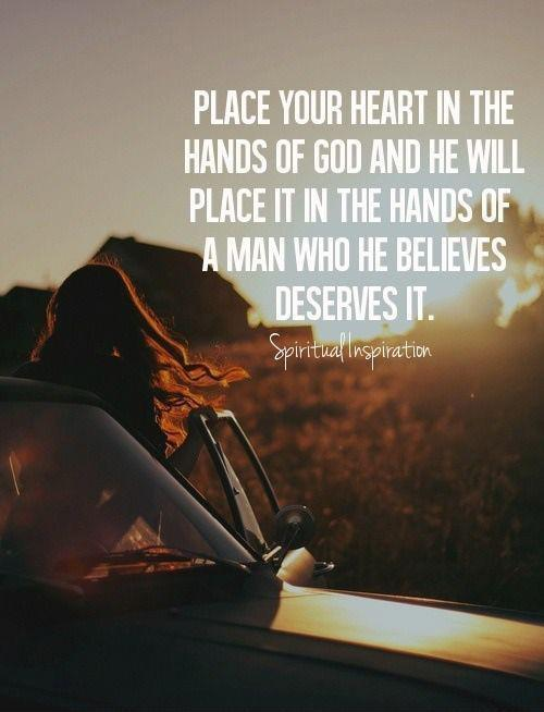 Place your heart in the hands of God and he will place it in the hands of a man who he believes deserves it Picture Quote #1