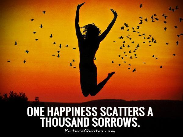 One happiness scatters a thousand sorrows Picture Quote #1