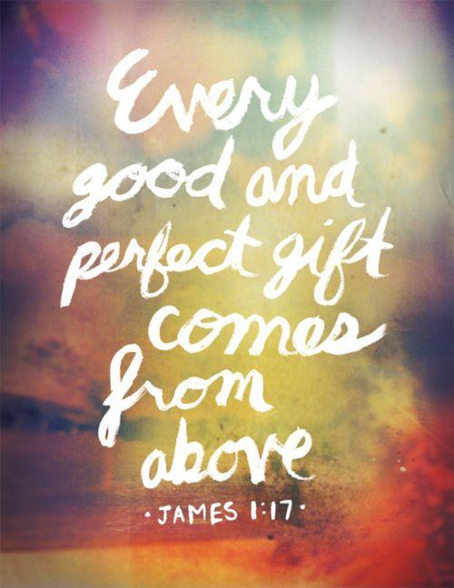 Every good and perfect gift comes from above Picture Quote #1