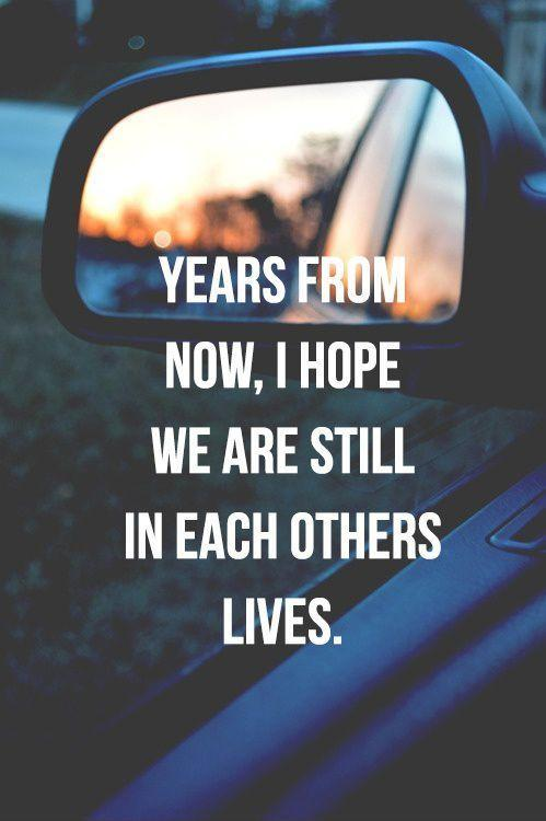 Years from now, i hope we are still in each others lives Picture Quote #1