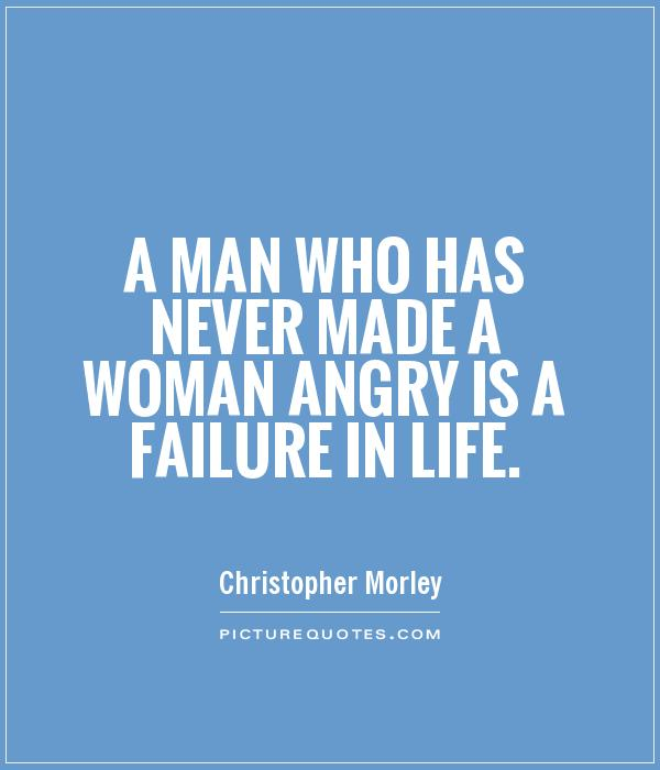 A man who has never made a woman angry is a failure in life Picture Quote #1