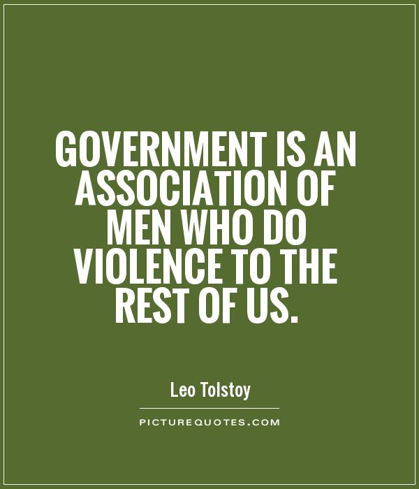 Government is an association of men who do violence to the rest of us Picture Quote #1