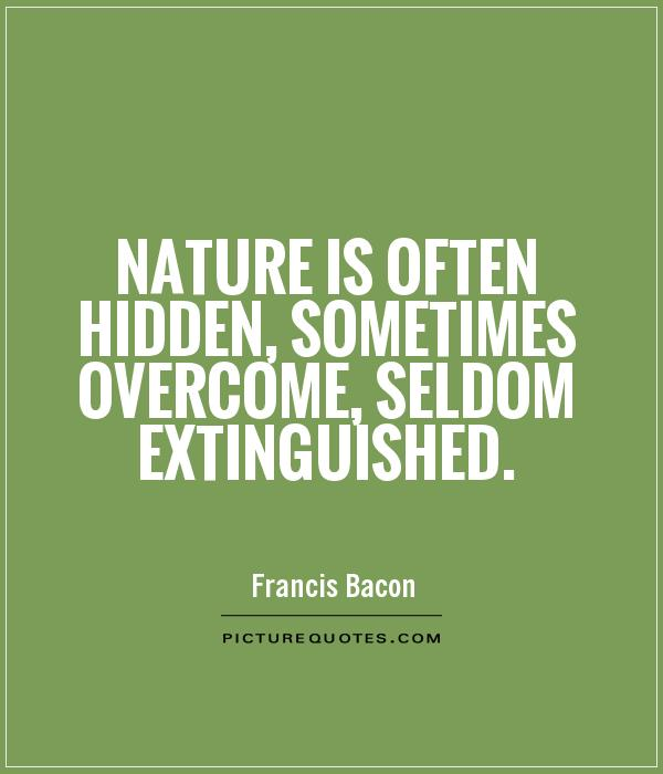 Nature is often hidden, sometimes overcome, seldom extinguished Picture Quote #1