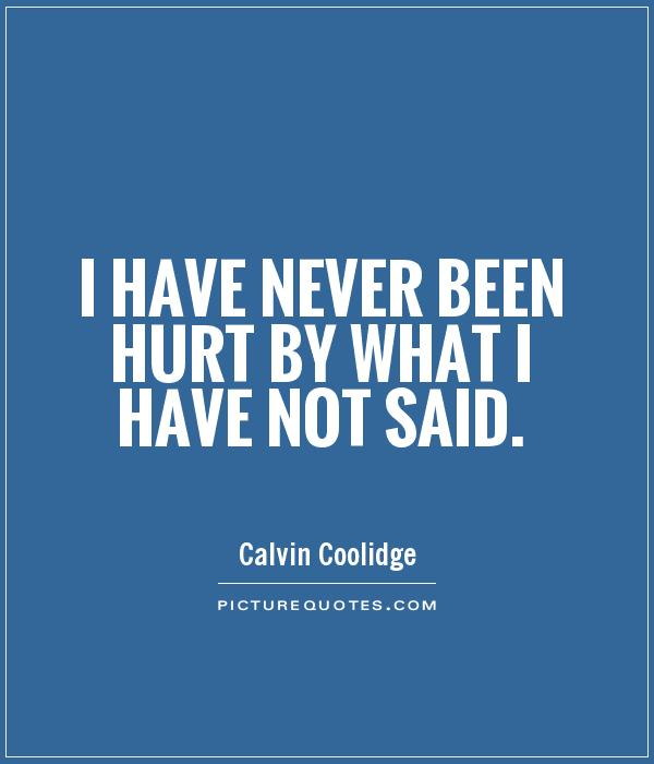 I have never been hurt by what I have not said Picture Quote #1