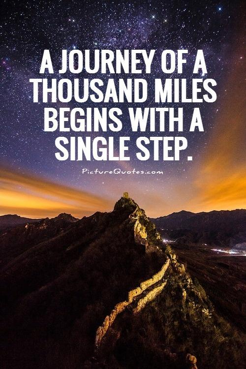 A journey of a thousand miles begins with a single step Picture Quote #1
