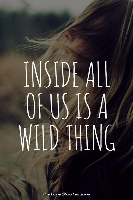Inside all of us is a wild thing Picture Quote #1