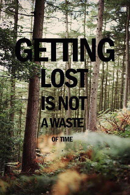 Getting lost is not a waste of time Picture Quote #1