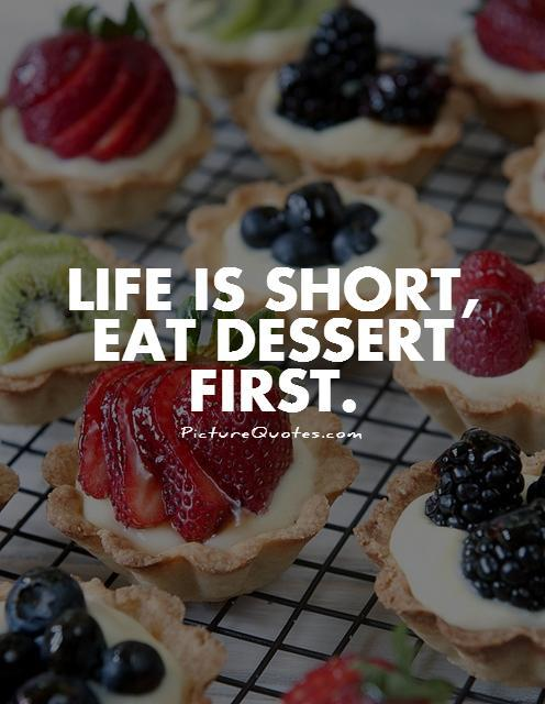 life is short eat dessert first picture quotes