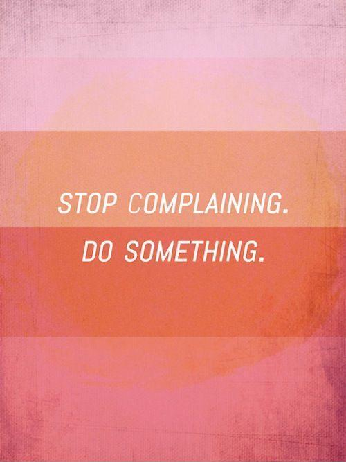 Stop complaining. Do something Picture Quote #1