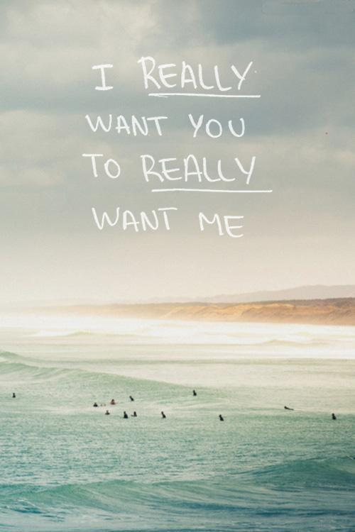 I really want you to really want me Picture Quote #1