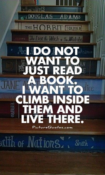 I do not want to just read a book. I want to climb inside them and live there Picture Quote #1