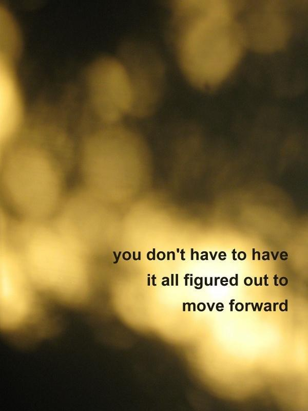 You don't have to have it all figured out to move forward Picture Quote #1