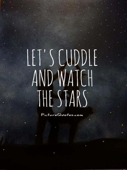 Let's cuddle and watch the stars Picture Quote #1