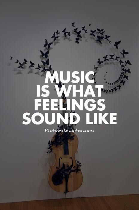 Music is what feelings sound like Picture Quote #1