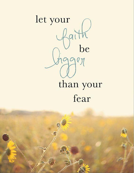Let your faith be bigger than your fear Picture Quote #1