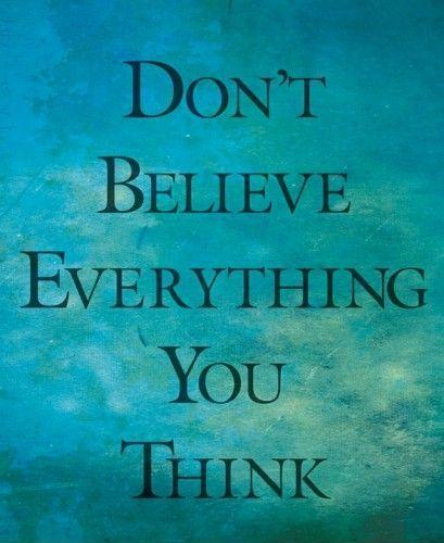 Don't believe everything you think Picture Quote #1
