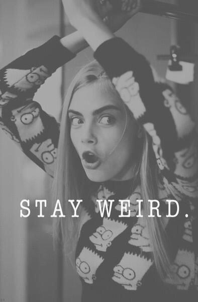 Stay weird Picture Quote #1