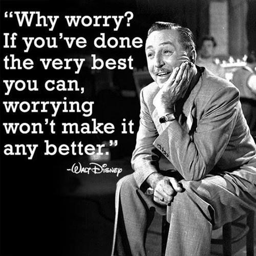 'Why worry? If you've done the very best you can, worrying won't make it any better Picture Quote #1