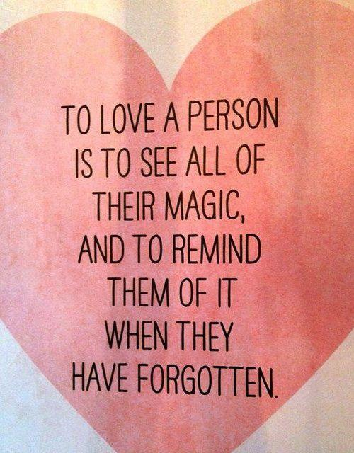To love a person is to see all of their magic and to remind them of it when they have forgotten Picture Quote #1