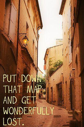 Put down that map and get wondefully lost Picture Quote #1