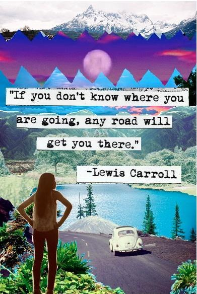 If you don't know where you are going, any road will get you there Picture Quote #1