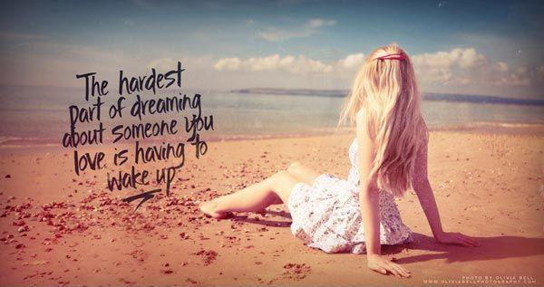 The hardest part of dreaming about someone you love is having to wake up Picture Quote #1