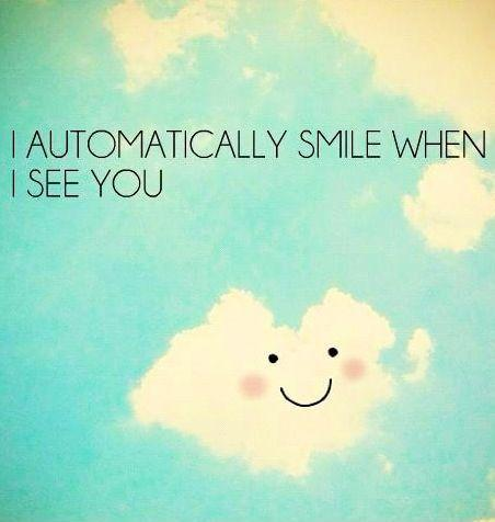 I automatically smile when i see you Picture Quote #1