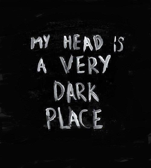 My head is a very dark place Picture Quote #1