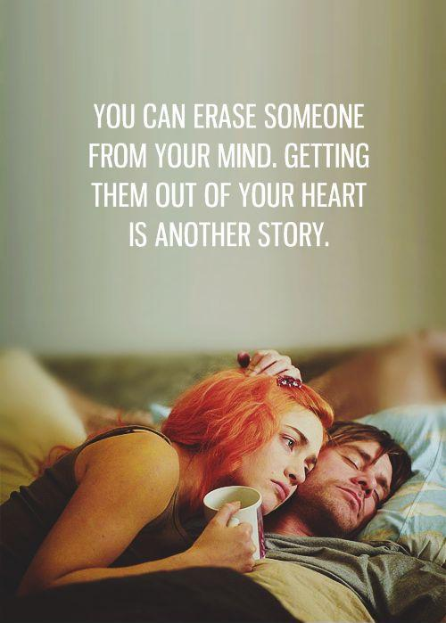 You can erase someone from your mind. Getting them out of your heart is another story Picture Quote #1