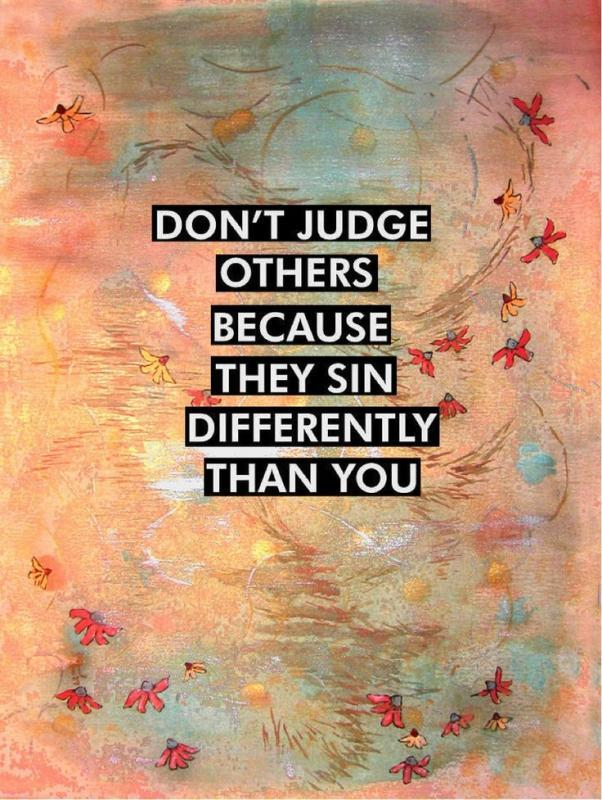 Don't judge others because they sin differently than you Picture Quote #1