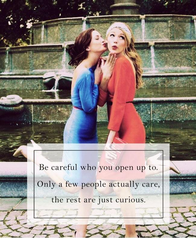 Be careful who you open up to. Only a few people actually care, the rest are just curious Picture Quote #1