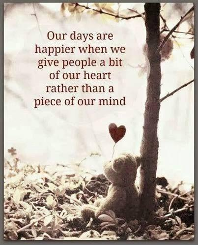 Our days are happier when we give people a bit of our heart rather than a piece of our mind Picture Quote #1