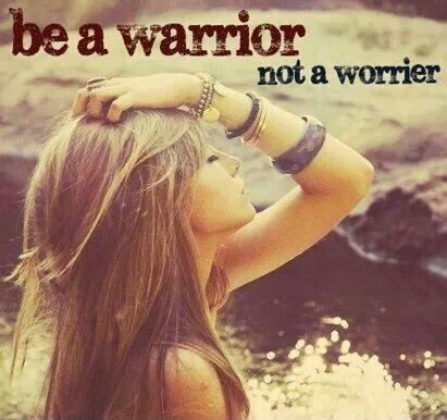 Be a warrior, not a worrier Picture Quote #2