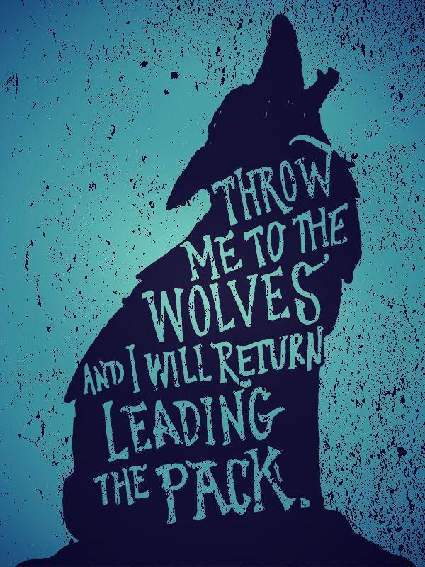 Throw me to the wolves and i will return leading the pack Picture Quote #1