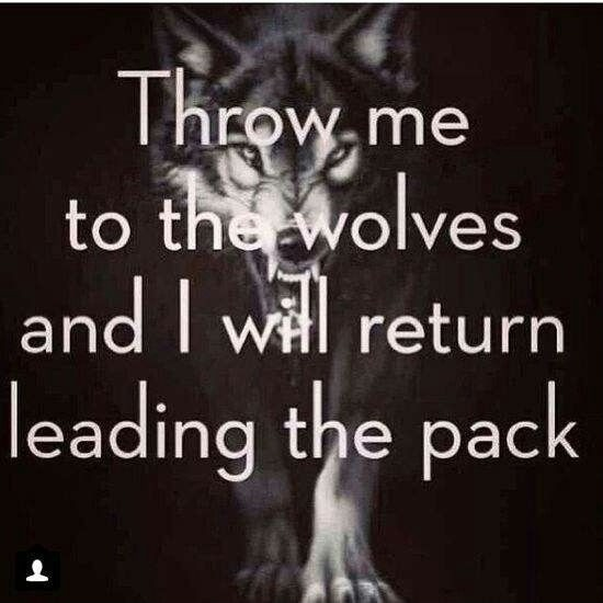Throw me to the wolves and i will return leading the pack. Picture Quote #2