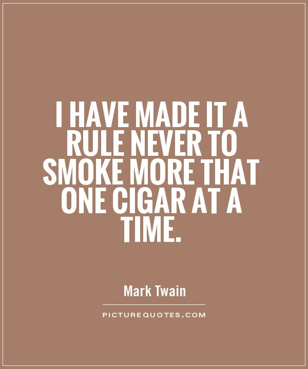 I have made it a rule never to smoke more that one cigar at a time Picture Quote #1