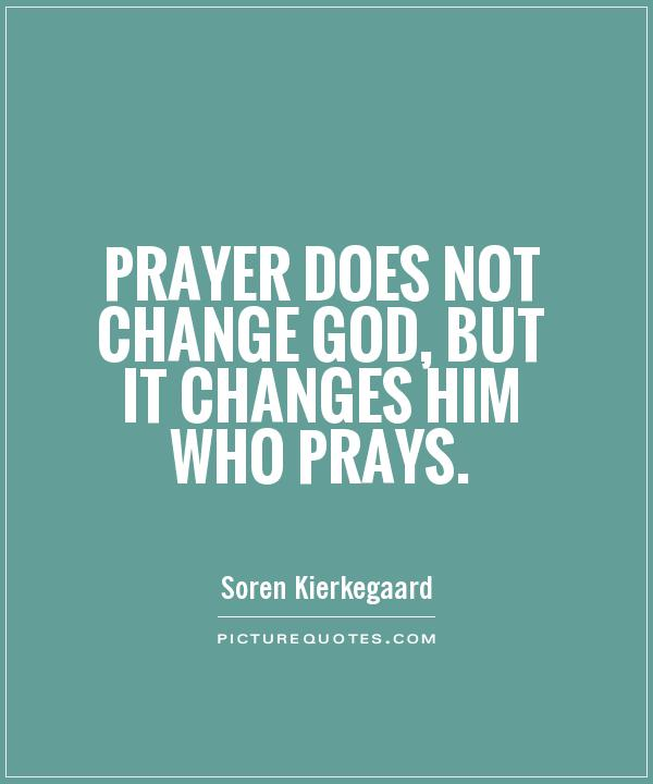 Prayer does not change God, but it changes him who prays Picture Quote #1