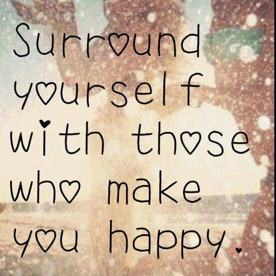 Surround yourself with those who make you happy Picture Quote #1