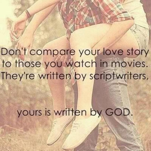 Don't compare your love story to those you watch in movies. They're written by scriptwriters, yours is written by God Picture Quote #1