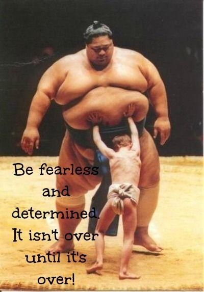 Be fearless and determined. It isn't over until it's over Picture Quote #1