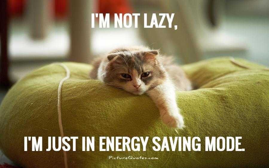 I'm not lazy, i'm just in energy saving mode Picture Quote #1