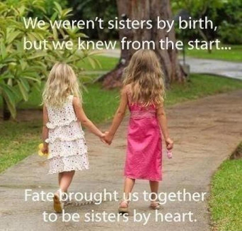 We weren't sisters by birth, but we knew from the start, fate brought us together to be sisters by heart Picture Quote #1