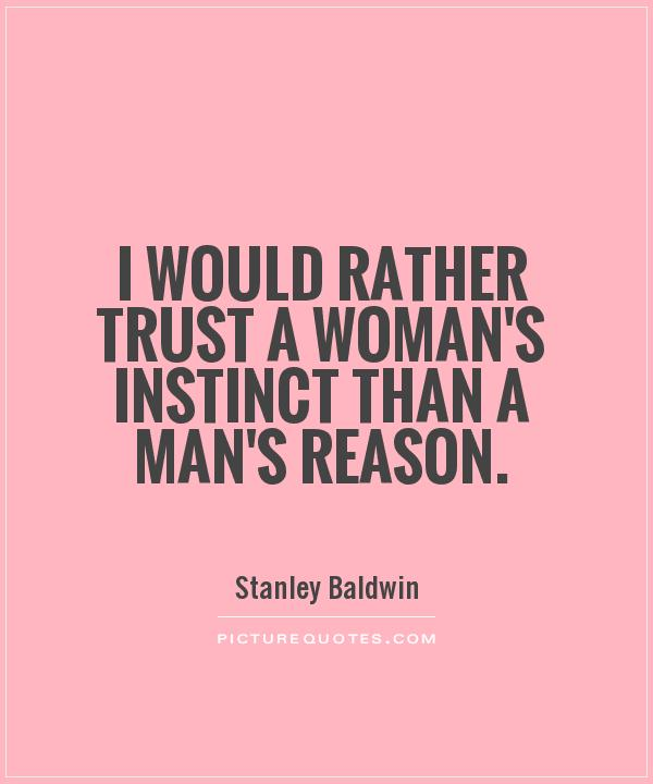 I would rather trust a woman's instinct than a man's reason Picture Quote #1