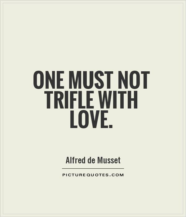 One must not trifle with love Picture Quote #1