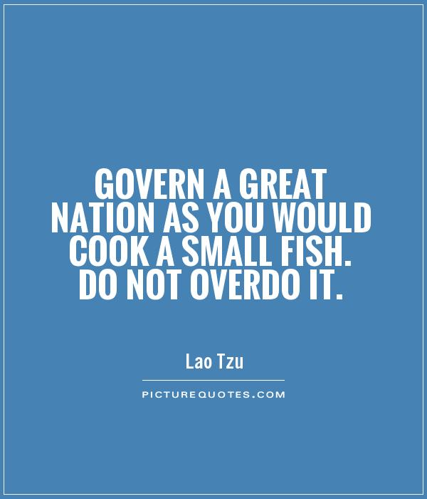 Govern a great nation as you would cook a small fish. Do not overdo it Picture Quote #1