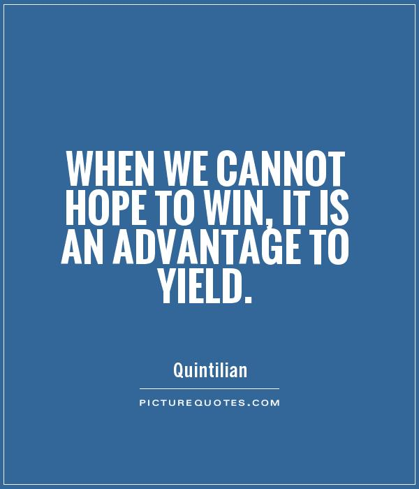 When we cannot hope to win, it is an advantage to yield Picture Quote #1