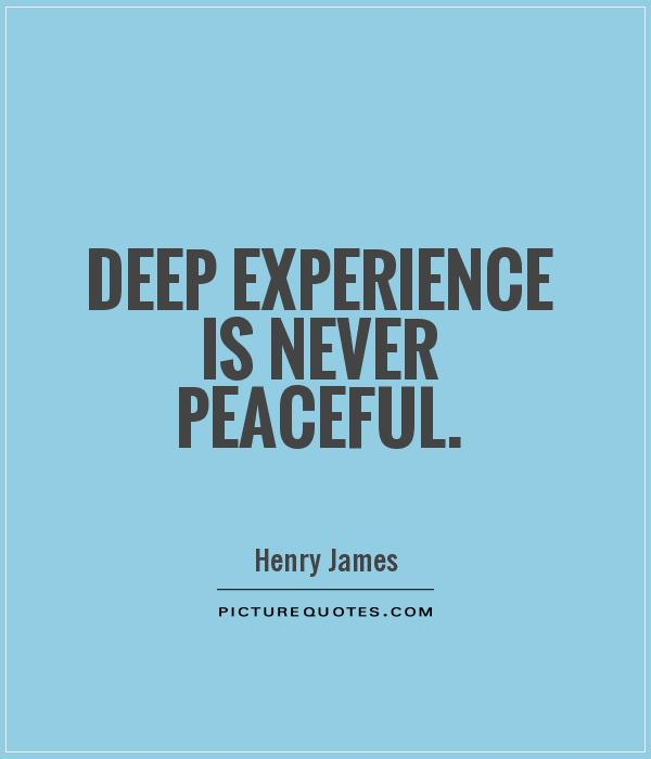 Deep experience is never peaceful Picture Quote #1